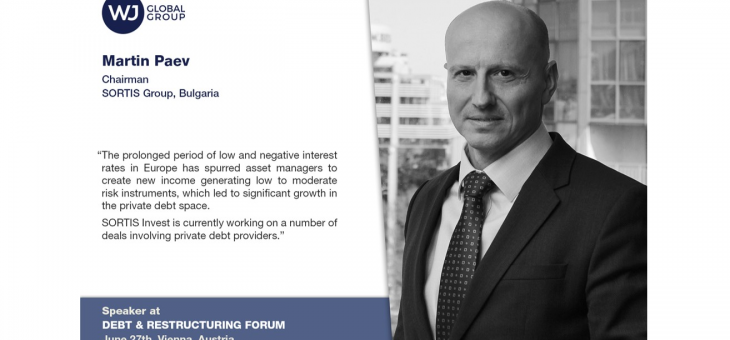 Martin Paev, CFA, Chairman of SORTIS Group, was a Speaker at the 4th Debt & Restructuring Forum in Vienna (Austria) on 27th June 2019